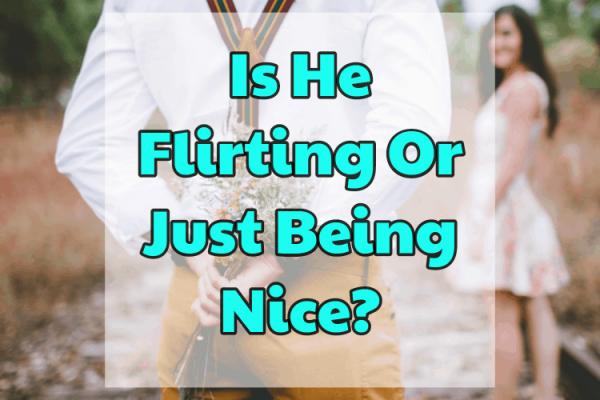 Est-il flirter ou juste être gentil?