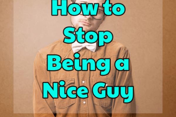Comment arrêter d'être un gentil gars