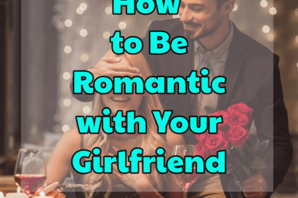 Comment être romantique avec sa petite amie