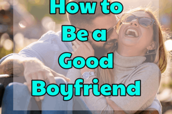 Comment être un bon petit ami